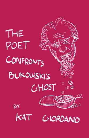 The Poet Confronts Bukowski's Ghost